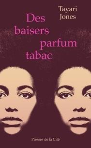 Tayari Jones - Des baisers parfum tabac.