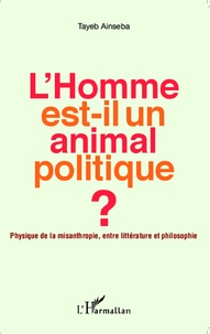Tayeb Ainseba - L'homme est-il un animal politique ? - Physique de la misanthropie, entre littérature et philosophie.