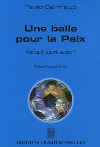 Tayeb Belmihoub - Une balle pour la Paix - Football, sport Sacré ?.