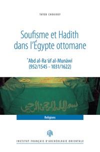 Tayeb Chouiref - Soufisme et hadith dans l'Egypte ottomane - 'Abd al-Ra 'ûf al-Munâwî (952/1545 - 1031/1622).