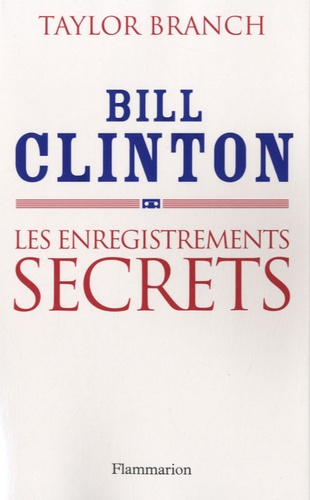 Taylor Branch - Bill Clinton : Les enregistrements secrets.