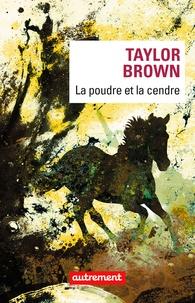 Taylor Brown - La poudre et la cendre.