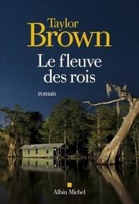 Taylor Brown - Le fleuve des rois.