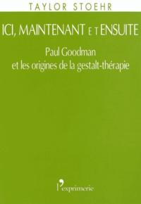 Taylor Stoehr - Ici, maintenant et ensuite - Paul Goodman et les origines de la gestalt-thérapie.