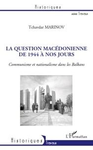 Tchavdar Marinov - La question Macédonienne de 1944 à nos jours - Communisne et nationalisme dans les Balkans.