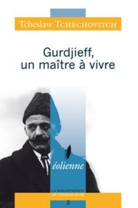 Tcheslaw Tchechovitch - Gurdjieff, un maître à vivre.