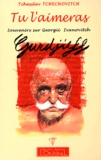 Tcheslaw Tchechovitch - Tu l'aimeras - Souvenirs sur Giorgii Ivanovitch Gurdjieff.