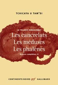Tchicaya U Tam'si - Oeuvres complètes - Tome 2, La trilogie romanesque : Les cancrelats ; Les méduses ; Les phalènes.