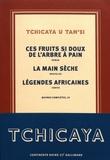 Tchicaya U Tam'si - Oeuvres complètes - Tome 3, Les fruits si doux de l'arbre à pain ; La main sèche ; Légendes africaines.