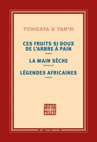 Oeuvres complètes. Tome 3, Les fruits si doux de l'arbre à pain ; La main sèche ; Légendes africaines