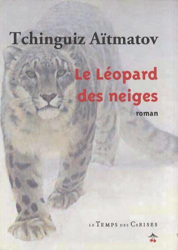 Tchinghiz Aïtmatov - Le Léopard des neiges.