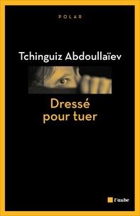 Tchinguiz Abdoullaïev - Dressé pour tuer - Une enquête de Drongo, ex-agent du KGB.