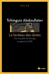 Tchinguiz Abdoullaïev - Le fardeau des idoles - Une enquête de Drongo, ex-agent du KGB.