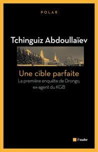 Tchinguiz Abdoullaïev - Une cible parfaite - La première enquête de Drongo ex-agent du KGB.