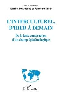 Tchirine Mekideche et Fabienne Tanon - L'interculturel, d'hier à demain - De la lente construction d'un champ épistémologique.