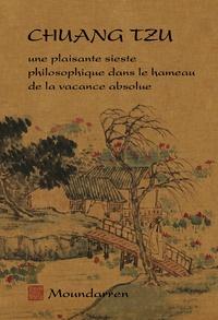 Tchouang-tseu - Chuang Tzu - Une plaisante sieste philosophique dans le hameau de la vacance absolue.