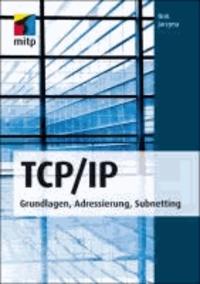 TCP/IP - Grundlagen, Adressierung, Subnetting.