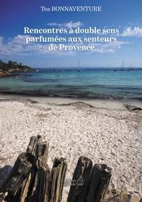 Tea Bonnaventure - Rencontres à double sens parfumées aux senteurs de Provence.