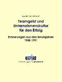 Teamgeist und Unternehmenskultur für den Erfolg - Erinnerungen aus den Berufsjahren 1948-1991.