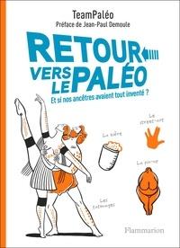 TeamPaléo - Retour vers le paléo - Et si nos ancêtres avaient tout inventé ?.