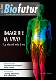 Stuart Edelstein - Biofutur N° 386, mai 2017 : Imagerie in vivo - Le vivant mis à nu.