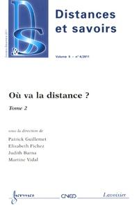 Patrick Guillemet et Elisabeth Fichez - Distances et savoirs Volume 9 N° 4, Octob : Où va la distance ? - Tome 2.
