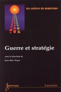 Jean-Max Noyer - Les cahiers du numérique Volume 3 : Guerre et stratégie.