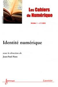 Jean-Paul Pinte - Les cahiers du numérique Volume 7 N° 1, Janvi : Identité numérique.