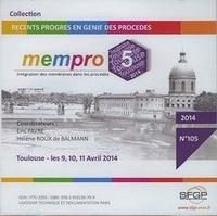 Anonyme - MEMPRO 5 (Toulouse, 9, 10, 11 avril 2014) - Intégration des membranes dans les procédés.