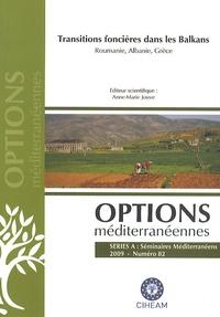 Anne-Marie Jouve - Options méditerranéennes N° 82/2009 : Transitions foncières dans les Balkans - Roumanie, Albanie, Grèce.