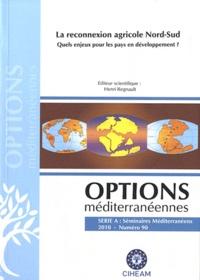 Henri Regnault - Options méditerranéennes N° 90/2010 : La reconnexion agricole Nord-Sud - Quels enjeux pour les pays en développement ?.