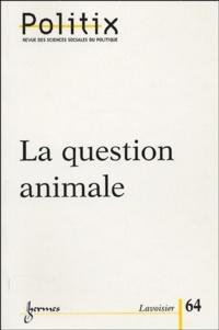 Nicolas Dodier et Pierre-Benoît Joly - Politix N° 64/2003 : La question animale.
