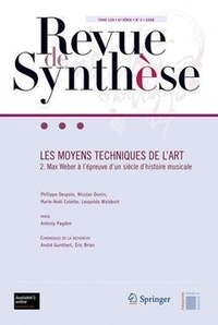 Philippe Despoix et Nicolas Donin - Revue de synthèse Tome 129 N° 3/2008 : Les moyens techniques de l'art - Volume 2, Max Weber à l'épreuve d'un siècle d'histoire musicale.
