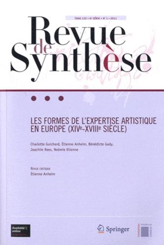 Charlotte Guichard et Etienne Anheim - Revue de synthèse Tome 132 N° 1/2011 : Les formes de l'expertise artistique en Europe (XVI-XVIIIe siècle).