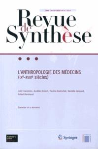Joël Chandelier et Aurélien Robert - Revue de synthèse Tome 134 N° 4/2013 : L'anthropologie des médecins (IXe-XVIIIe siècles).