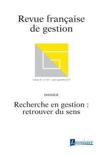 Jean-Luc Moriceau et Hervé Laroche - Revue française de gestion N° 267, août-septemb : Recherche en gestion : retrouver du sens.