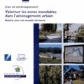 CERTU - Valoriser les zones inondables dans l'aménagement urbain - Repères pour une nouvelle démarche. 1 Cédérom