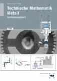 Technische Mathematik Metall - lernfeldorientiert / Technische Mathematik Metall - lernfeldorientiert - Schülerausgabe.