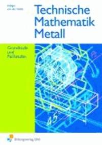 Technische Mathematik Metall - Grundstufe und Fachstufen Lehr-/Fachbuch.