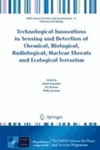 Ashok Vaseashta - Technological Innovations in Sensing and Detection of Chemical, Biological, Radiological, Nuclear Threats and Ecological Terrorism.