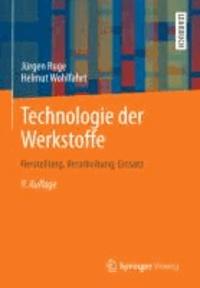 Technologie der Werkstoffe - Herstellung, Verarbeitung, Einsatz.