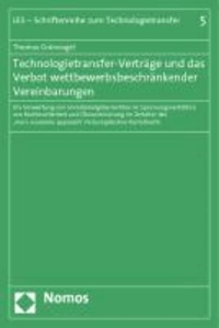 Technologietransfer-Verträge und das Verbot wettbewerbsbeschränkender Vereinbarungen - Die Verwertung von Immaterialgüterrechten im Spannungsverhältnis von Rechtssicherheit und Ökonomisierung im Zeitalter des 'more economic approach' im Europäischen Kartellrecht.