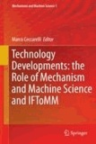 Marco Ceccarelli - Technology Developments: the Role of Mechanism and Machine Science and IFToMM - The Role of Mechanism and Machine Science and IFToMM.