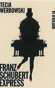 Tecia Werbowski - Franz Schubert Express, Prague-Vienne - Suivi de Gustav Mahler Express, Vienne-Prague.