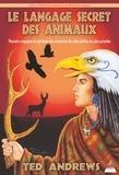 Le langage secret des animaux - Pouvoirs magiques et spirituels des créatures des plus petites aux plus grandes.