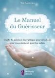Ted Andrews - Le manuel du guérisseur - Guide de guérison énergétique pour débutant, pour vous-même et pour les autres.