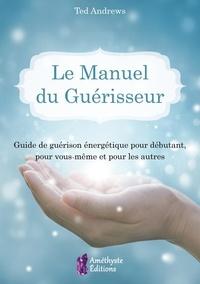 Le manuel du guérisseur - Guide de guérison énergétique pour débutant, pour vous-même et pour les autres.pdf