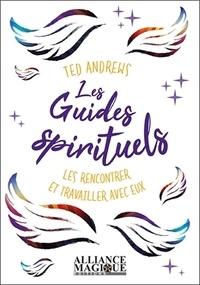 Pdf télécharger des livres gratuitement Les guides spirituels  - Les rencontrer et travailler avec eux par Ted Andrews PDB 9782367360508 (Litterature Francaise)
