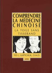 Ted Kaptchuk - Comprendre la médecine chinoise - La toile sans tisserand.