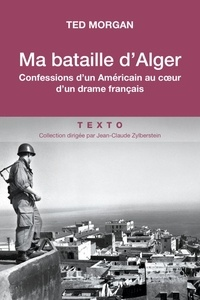 Ted Morgan - Ma bataille d'Alger.